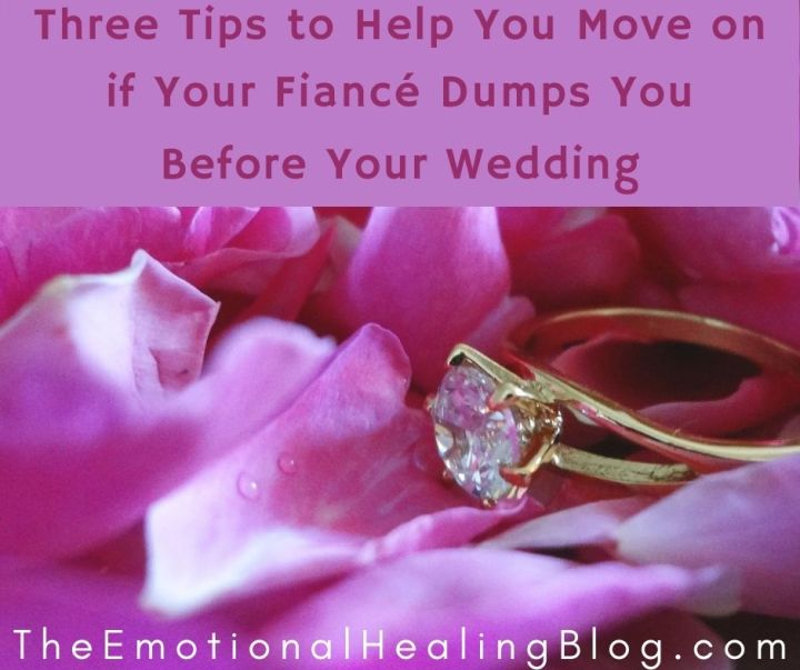 Three Tips to Help You Move on If Your Fiancé Dumps You Before Your Wedding